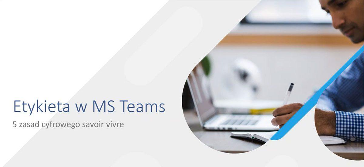 Etykieta w Microsoft Teams. 5 zasad cyfrowego savoir vivre.