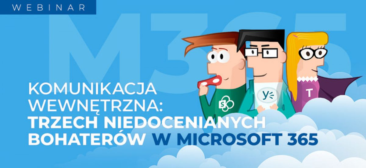 Komunikacja wewnętrzna: trzech niedocenianych bohaterów w Microsoft 365