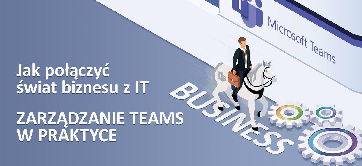 Jak połączyć świat biznesu z IT – zarządzanie Teams w praktyce